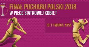 Puchar Polski Siatkarek 2018 – znamy wielką czwórkę!